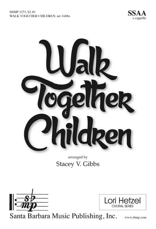 Walk Together Children : SSAA : Stacey V. Gibbs : Stacey V. Gibbs : Sheet Music : SBMP1273 : 608938360946