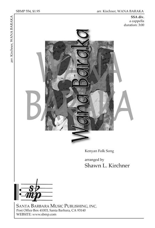 Wana Baraka : SSAA : Shawn L. Kirchner : Sheet Music : SBMP554