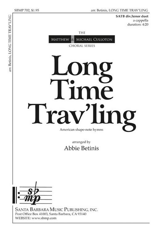 Long Time Trav'ling : SATB divisi : Abbie Betinis : Abbie Betinis : Sheet Music : SBMP702 : 964807007023
