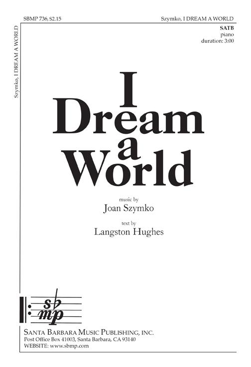 I Dream a World : SATB : Joan Szymko : Joan Szymko : Sheet Music : SBMP736 : 964807007368
