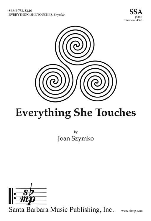 Everything She Touches : SSA : Joan Szymko : Joan Szymko : Sheet Music : SBMP738 : 964807007382