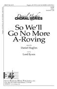 So We'll Go No More A-Roving : SATB : Daniel Hughes : Daniel Hughes : Sheet Music : SBMP740 : 964807007405