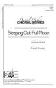 Sleeping Out: Full Moon : SATB : Joshua Shank : Joshua Shank : Sheet Music : SBMP769 : 964807007696