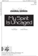 My Spirit Is Uncaged : SATB : Paul Rardin : Paul Rardin : Sheet Music : SBMP771 : 964807007719