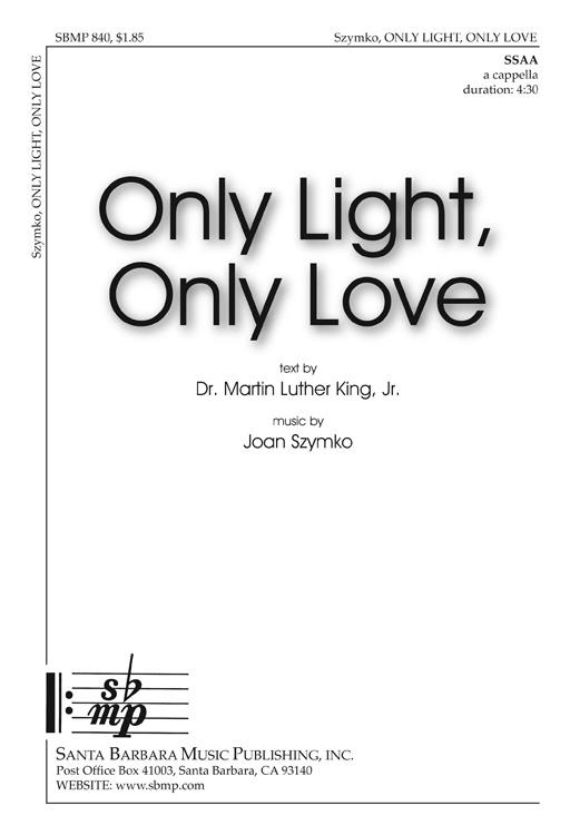 Only Light, Only Love : SSAA : Joan Szymko : Joan Szymko : Sheet Music : SBMP840 : 964807008402