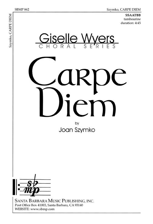 Carpe Diem : SSAATBB : Joan Szymko : Joan Szymko : Sheet Music : SBMP862 : 964807008624