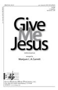 Give Me Jesus : SATB : Marques L.A. Garrett : Marques L.A. Garrett :  1 CD : SBMP869 : 964807008693