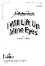 I Will Lift Up Mine Eyes : SATB : Nicholas McKaig : Nicholas McKaig : Sheet Music : SBMP900 : 964807009003