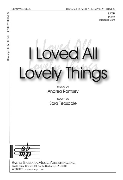 I Loved All Lovely Things : SATB : Andrea Ramsey : Andrea Ramsey : Sheet Music : SBMP950 : 964807009508
