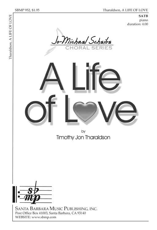 A Life of Love : SATB : Timothy Jon Tharaldson : Timothy Jon Tharaldson : Sheet Music : SBMP952 : 964807009522