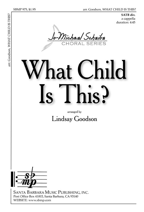 What Child Is This? : SATB divisi : Lindsay Goodson : Lindsay Goodson : Sheet Music : SBMP975 : 964807009751