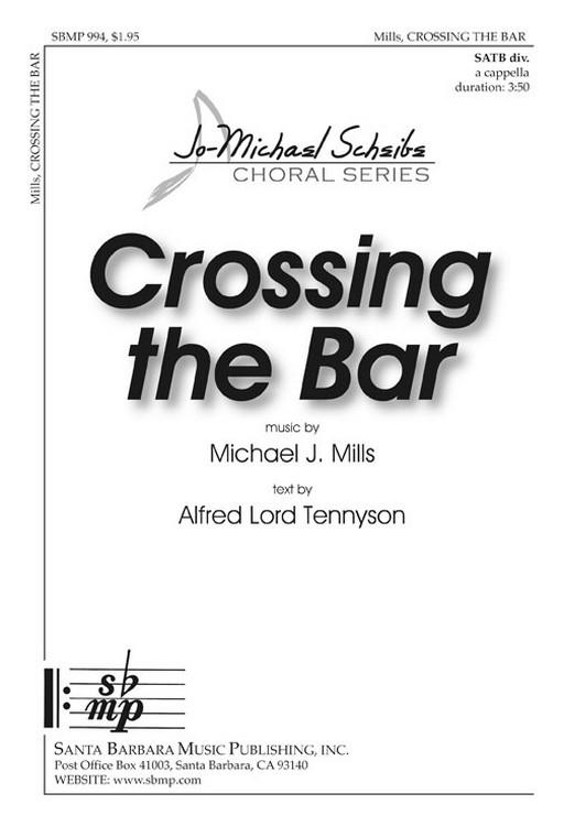 Crossing the Bar : SATB divisi : Michael J Mills : Michael J Mills : Sheet Music : SBMP994 : 964807009942